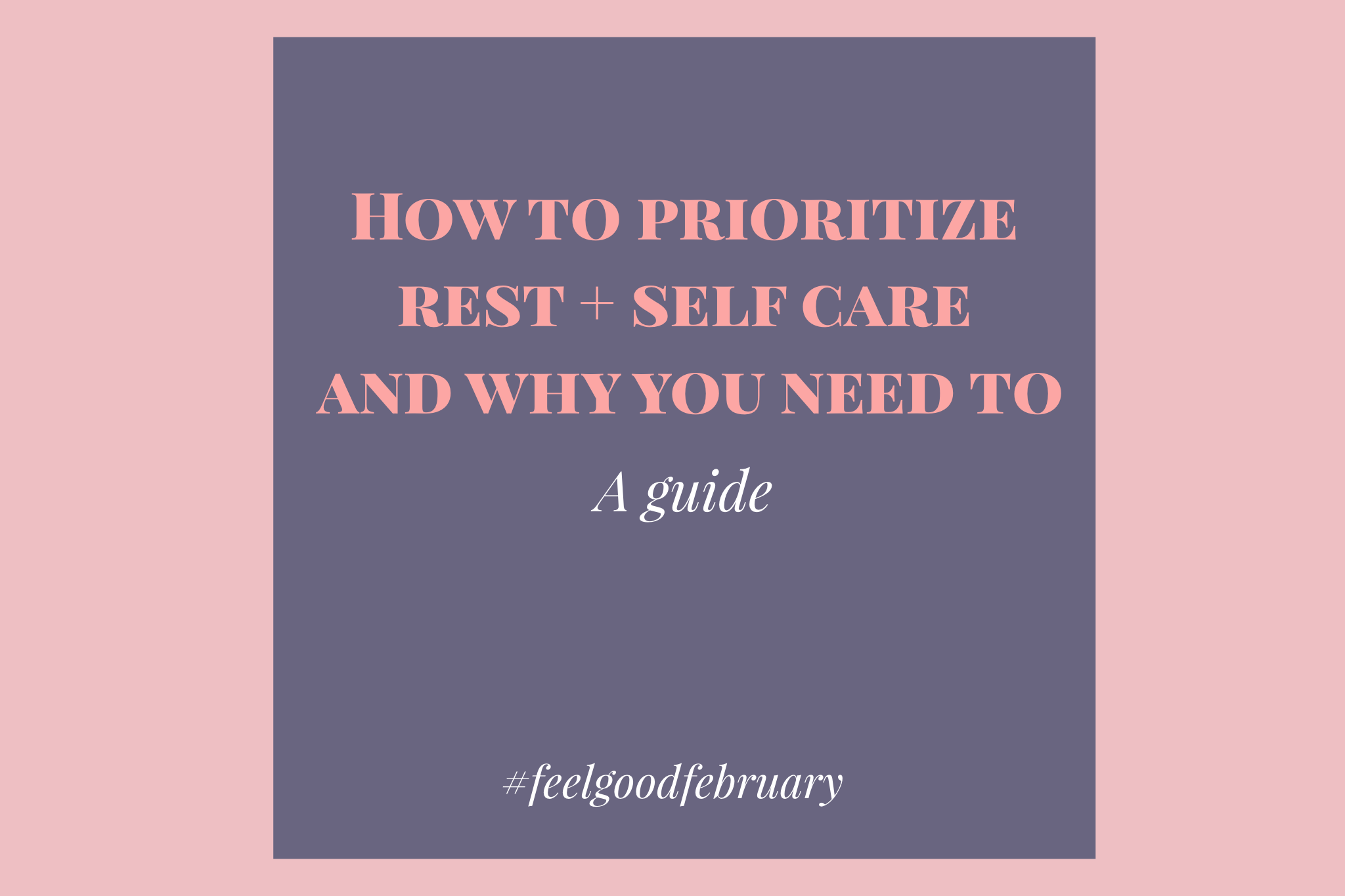 how to prioritize rest and self care and why you need to a guide