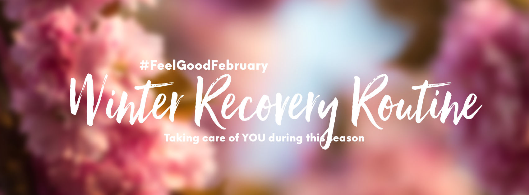 feel good February winter recovery routine, how to self care