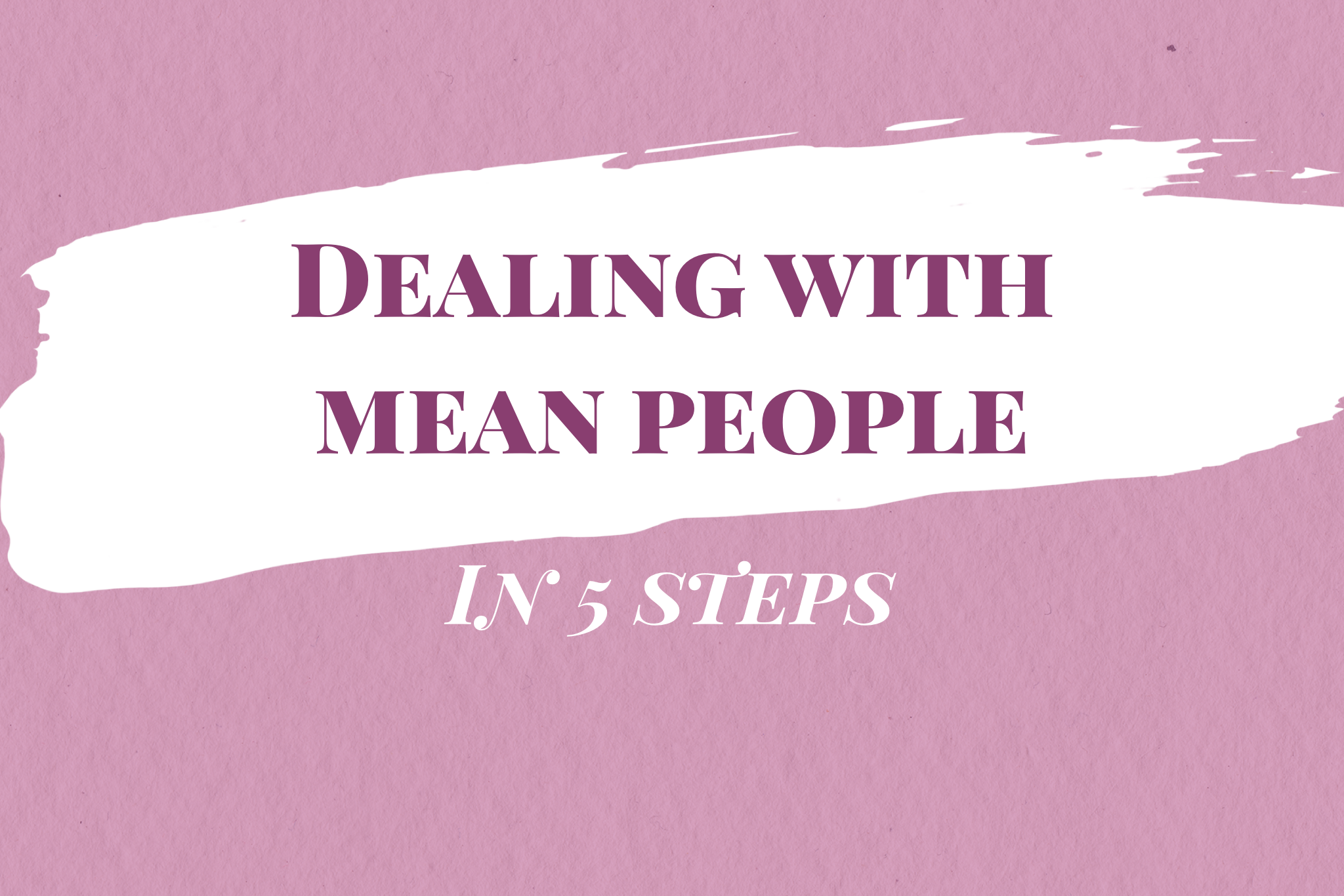 dealing with mean people in 5 steps list for how to deal with mean people